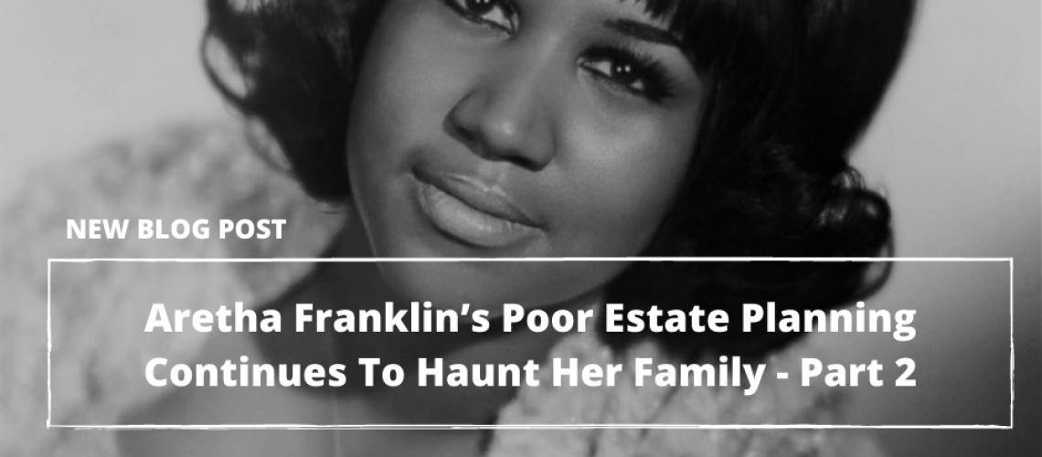 2021.05.14-PFL-Almost-Three-Years-After-Her-Death-Aretha-Franklin's-Poor-Estate-Planning-Continues-To-Haunt-Her-Family—Part-2